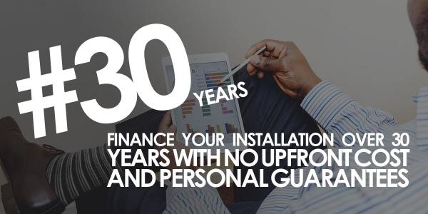 FINANCE YOUR INSTALLATION OVER 30 YEARS WITH NO UPFRONT COST
